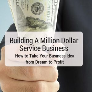 Building A Million Dollar Service Business